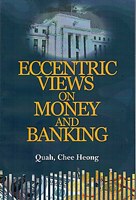 Eccentric Views on Money and Banking - Quah Chee Hong
