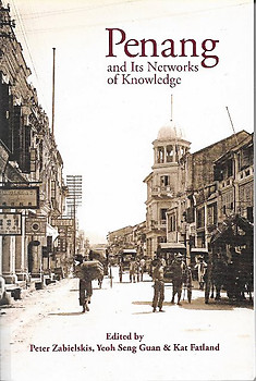 Penang and Its Networks of Knowledge - Peter Zabielskis & Others (eds)