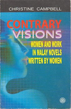 Contrary Visions: Women and Work in Malay Novels Written by Women - C Campbell