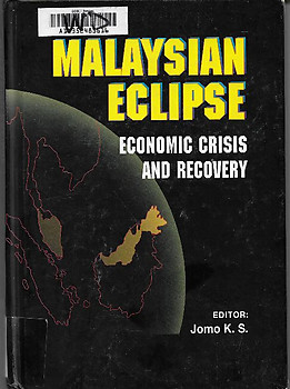The Malaysian Eclipse Economic Crisis and Recovery - K. S. Jomo (ed)