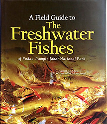 A Field Guide to The Freshwater Fishes of Endau Rompin Johor National Park