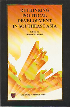 Rethinking Political Development in Southeast Asia - Norma Mahmood (ed)