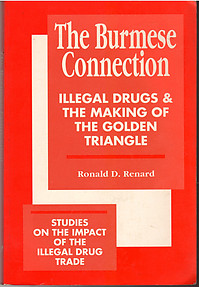 The Burmese Connection: Illegal Drugs and the Making of the Golden Triangle