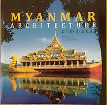 Myanmar Architecture: Cities of Gold - Thanegi & Broman