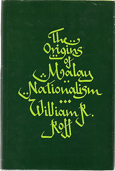 The Origins of Malay Nationalism - William R. Roff