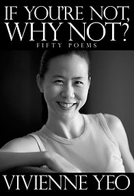 If You're Not, Why Not? Fifty Poems - Vivienne Yeo
