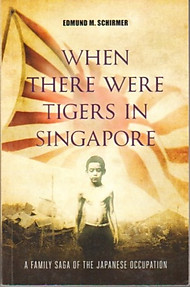 When There Were Tigers in Singapore: A Family Saga of the Japanese Occupation - Edmund M. Schirmer