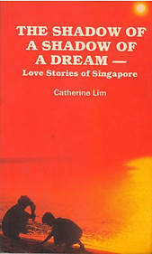 The Shadow of a Shadow of a Dream - Love Stories of Singapore - Catherine Lim