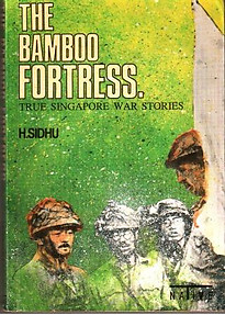 The Bamboo Fortress - True Singapore War Stories - H Sidhu