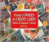 From Cowries to Credit Cards: Stories of Singapore's Money - Doreen Soh