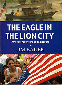 The Eagle in the Lion City: America, Americans and Singapore - Jim Baker