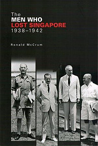 The Men Who Lost Singapore, 1938-1942 - Robert McCrum
