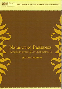 Narrating Presence: Awakening from Cultural Amnesia - Azhar Ibrahim