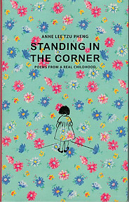 Standing in the Corner: Poems from a Real Childhood - Annie Lee Tzu Pheng