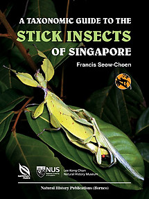 A Taxonomic Guide to the Stick Insects of Singapore - Francis Seow-Choen