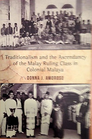 Traditionalism and Ascendancy of the Malay Ruling Class in Colonial Malaysia