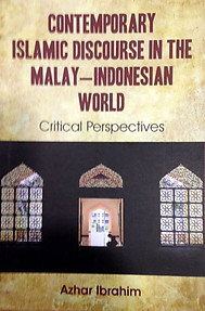 Contemporary Islamic Discourse in the Malay-Indonesian World - Azhar Ibrahim