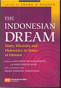 The Indonesian Dream Unity In Diversity In Transitional Times - Thang Nguyen (ed