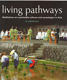 Living Pathways: Meditations on Sustainable Cultures and Cosmologies in Asia