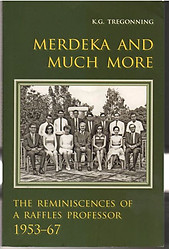 Merdeka & Much More: The Reminiscences of a Raffles Professor - KG Tregonning