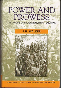Power and Prowess: The Origins of Brooke Kingship in Sarawak - J. H. Walker