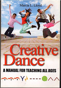 Creative Dance: A Manual for Teaching All Ages - Marcia Lloyd