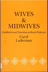 Wives and Midwives: Childbirth and Nutrition in Rural Malaysia - Carol Laderman