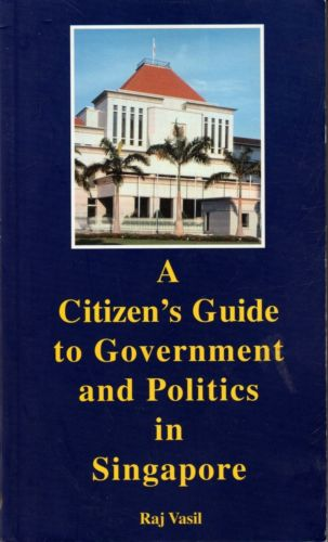 A Citizen's Guide to Government and Politics in Singapore - Raj Vasil