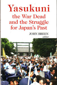 Yasukuni: The War Dead and the Struggle for Japan's Past - John Breen (ed)