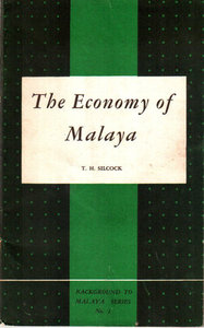 The Economy of Malaya: An Essay in Colonial Political Economy - TH Silcock