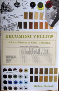 Becoming Yellow: A Short History of Racial Thinking - Michael Keevac