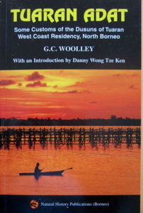 Tuaran Adat: Some Customs of the Dusuns of Tuaran West Coast Residency, North Borneo - GC Woolley