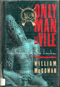 Only Man is Vile: the Tragedy of Sri Lanka - William McGowan