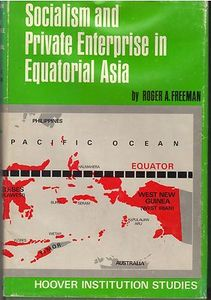 Socialism and Private Enterprise in Equatorial Asia: The Case of Malaysia and Indonesia - Roger A Freeman