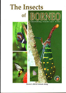 The Insects of Borneo (Including South-East Asia) - Dennis S Hill & Fatimah Aban
