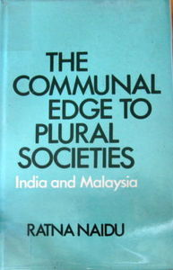 The Communal Edge to Plural Societies, India and Malaysia  - Ratna Naidu