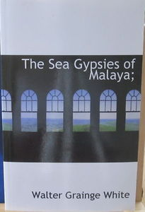 The Sea Gypsies of Malaya - Walter Grainge White
