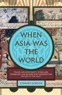 When Asia Was the World by Stewart Gordon