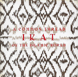 A Common Thread: Ikat of the Islamic World - Adline Abdul Ghani