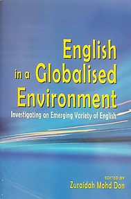 English in a Globalised Environment - Investigating an Emerging Variety of English - Zuraidah Mohd Don (ed)