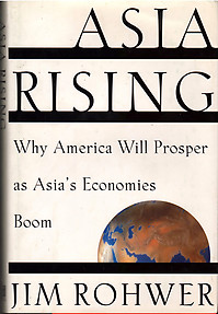 Asia Rising: Why America Will Prosper as Asia's Economies Boom - Jim  Rohwer