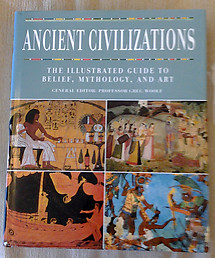 Ancient Civilizations: The Illustrated Guide to Belief, Mythology, and Art - Greg Woolf (ed)