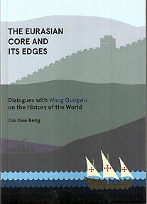 The Eurasian Core and Its Edges: Dialogues with Wang Gungwu - Ooi Kee Beng
