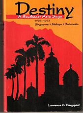 Destiny: A Southeast Asia Saga, 1928-1953 Singapore, Malaya, Indonesia