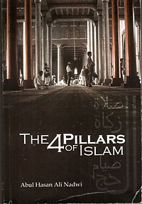 The Four Pillars of Islam - Abdul Hassan Ali Nadwi