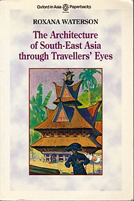 The Architecture of South-East Asia Through Travellers' Eyes - Roxana Waterson