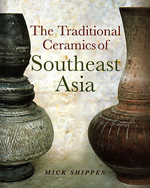 The Traditional Ceramics of Southeast Asia - Mick Shippen
