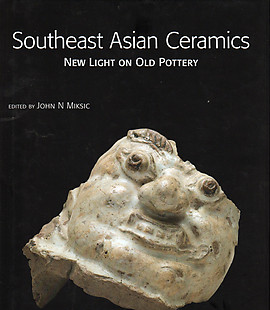 Southeast Asian Ceramics: New Light on Old Pottery - John N Miksic (ed)