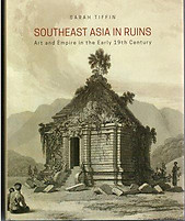 Southeast Asia in Ruins: Art and Empire in the Early 19th Century - Sarah Tiffin