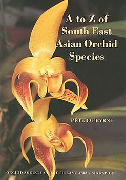 A to Z of South East Asian Orchid Species - Peter O'Byrne